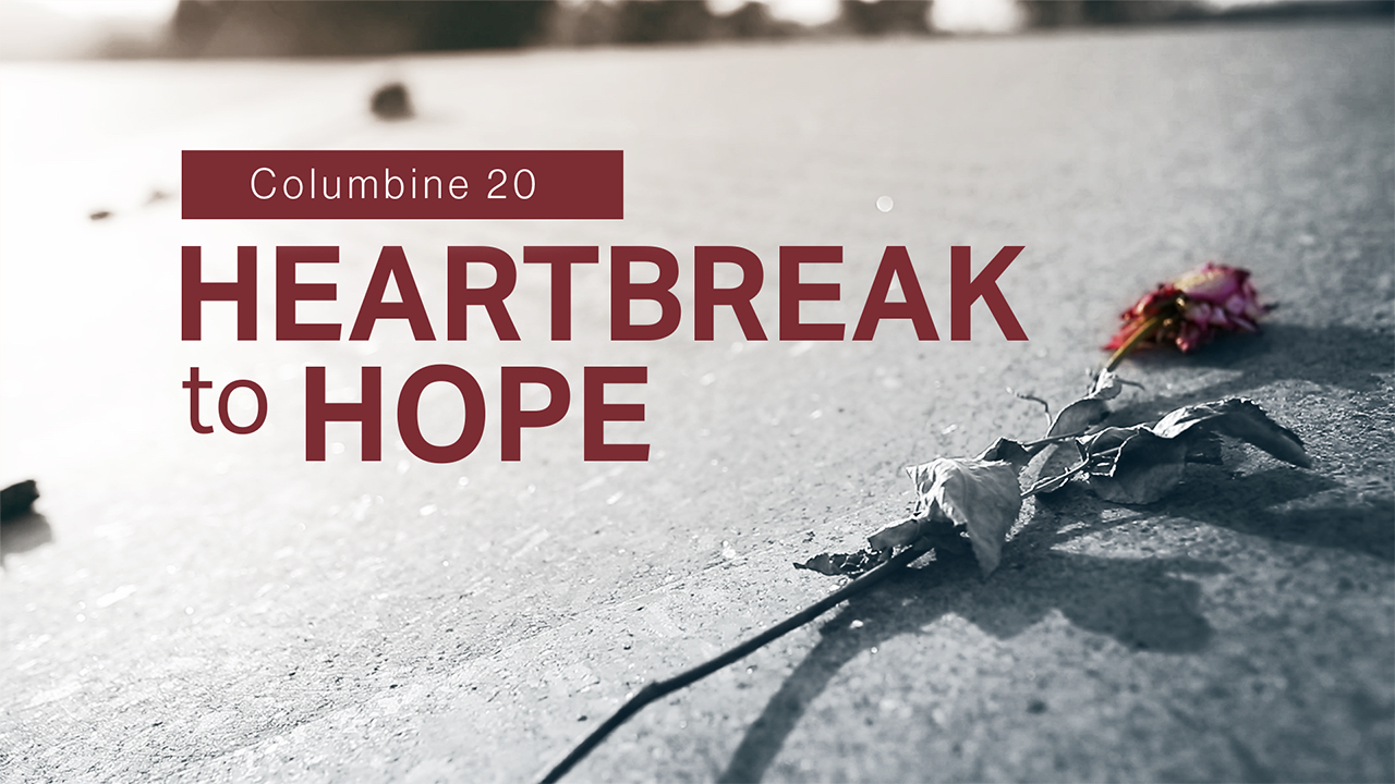 Heartbreak to Hope: Columbine 20